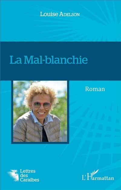 La mal-blanchie : roman / Louise Adelson | Adelson, Louise. Auteur