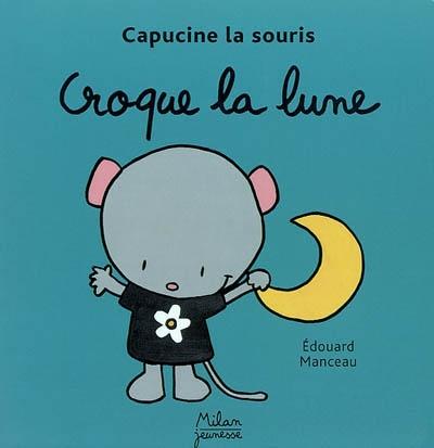 Croque la lune / texte et ill. Edouard Manceau | Edouard Manceau