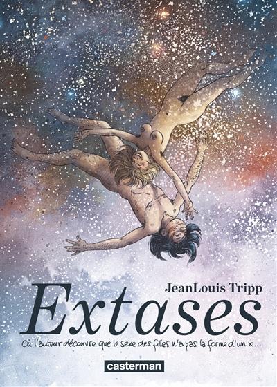 Extases : où l'auteur découvre que le sexe des filles n'a pas la forme d'un x.... 1   Tripp, Jean-Louis (1958-....). Auteur
