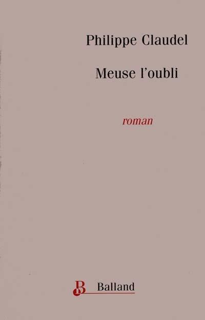Meuse l'oubli : roman | Philippe Claudel (1962-....). Auteur