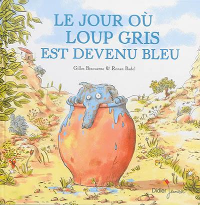 Le   jour où Loup gris est devenu bleu   Bizouerne, Gilles. Auteur