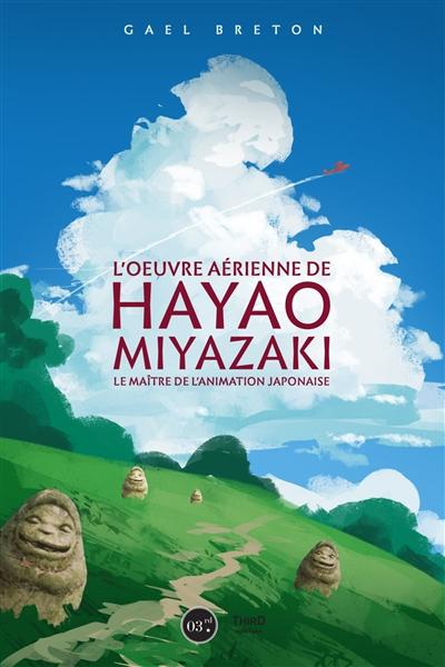 L' oeuvre de Hayao Miyazaki : le maître de l'animation japonaise  