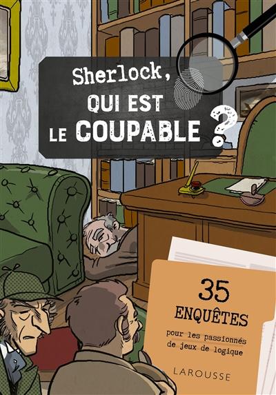 Sherlock, qui est le coupable ? : 35 enquêtes pour les passionnés de jeux de logique