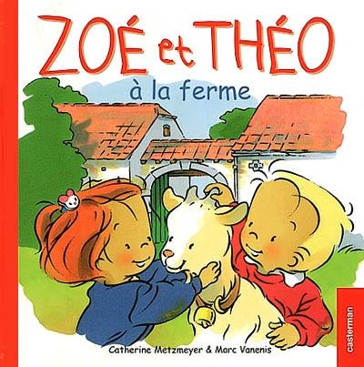 Zoé et Théo à la ferme   Metzmeyer, Catherine (1954-)