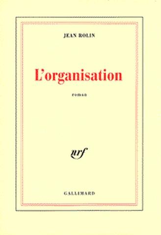 L'Organisation | Rolin, Jean (1949-....). Auteur