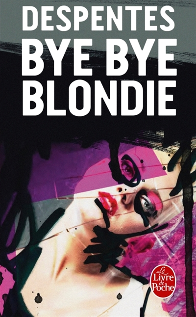 Bye bye Blondie | Despentes, Virginie. Auteur