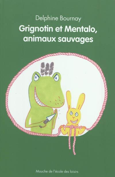 Grignotin et Mentalo, animaux sauvages / Delphine Bournay | Bournay, Delphine. Auteur