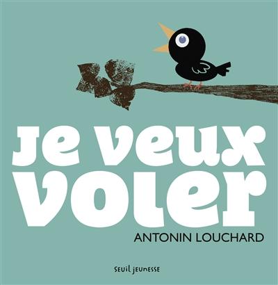 Je veux voler | Antonin Louchard, Auteur