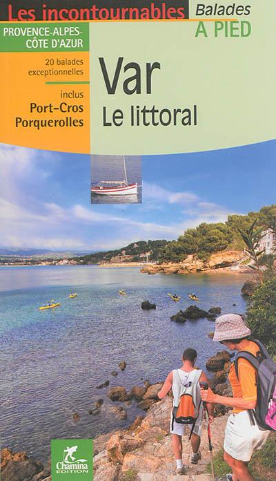 Var, le littoral : Provence-Alpes-Côte d'Azur, inclus Port-Cros, Porquerolles : 20 balades exceptionnelles / Emmanuel Dautant | Dautant, Emmanuel. Auteur