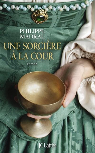 Une sorcière à la cour / Philippe Madral | Madral, Philippe (1942-...), auteur