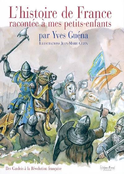 L'histoire de France racontée à mes petits-enfants. Vol. 1. Des Gaulois à la Révolution française