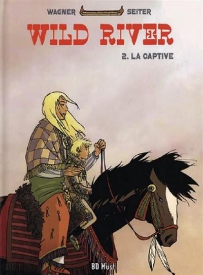 Wild river. Vol. 2. La captive