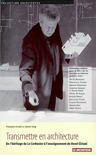 Transmettre en architecture : de l'héritage de Le Corbusier à l'enseignement de Henri Ciriani / Françoise Arnold et Daniel Cling | Arnold, Françoise. Auteur