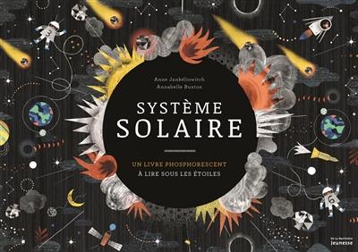Système solaire : un livre phosphorescent à lire sous les étoiles / Anne Jankéliowitch, Annabelle Buxton | Jankéliowitch, Anne. Auteur