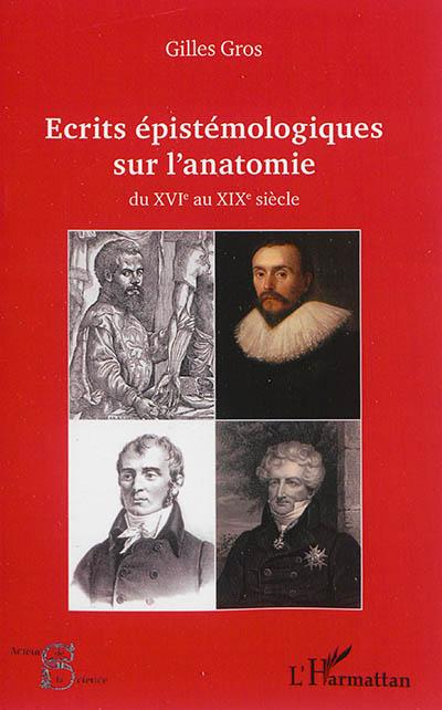 Ecrits épistémologiques sur l'anatomie : du XVIe au XIXe siècle