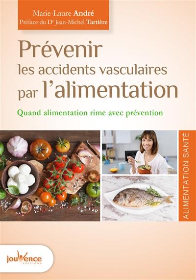 Prévenir les accidents vasculaires par l'alimentation | André, Marie-Laure (1975-....). Auteur