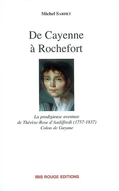 De Cayenne à Rochefort : la prodigieuse aventure de Thérèse-Rose d'Audiffredi (1757-1837), colon de Guyane