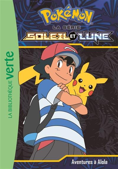 Pokémon : la série Soleil et lune. Vol. 1. Aventures à Alola