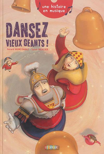 Dansez vieux géants ! / texte, Gérard Moncomble | Moncomble, Gérard (1951-....). Auteur