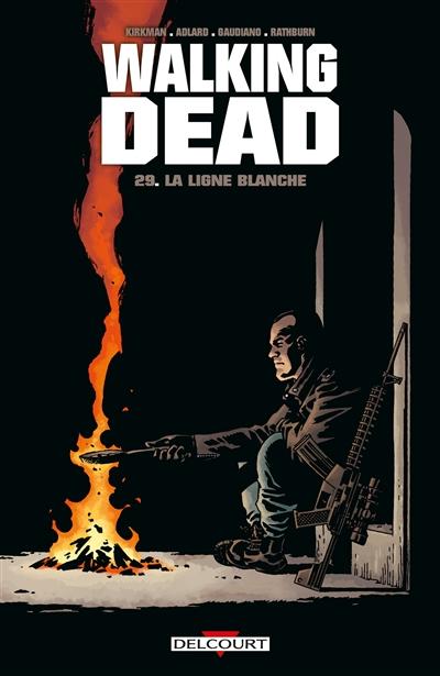 Walking dead. 29, La ligne blanche / scénario Robert Kirkman | Kirkman, Robert. Auteur