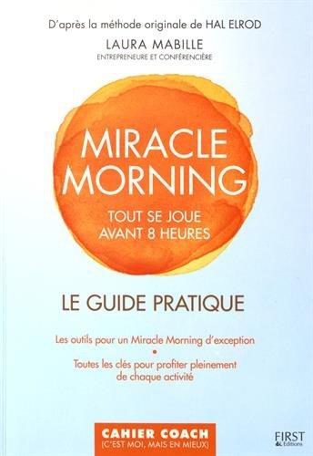 Miracle morning : tout se joue avant 8H00 : le guide pratique / Laura Mabille | Mabille, Laura. Auteur