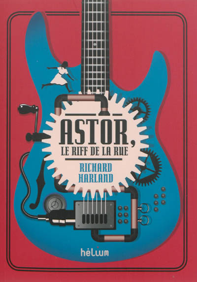 Astor, le riff de la rue / Richard Harland | Harland, Richard (1947-....). Auteur