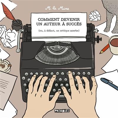 Comment devenir un auteur à succès (ou, à défaut, un critique acerbe)