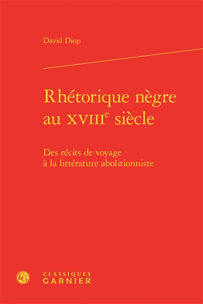 Rhétorique nègre au XVIIIe siècle : des récits de voyage à la littérature abolitionniste