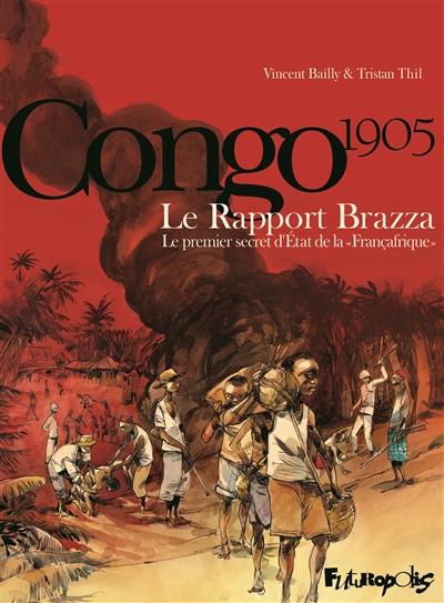 Congo 1905 : le rapport Brazza : le premier secret d'Etat de la Françafrique | Thil, Tristan (1982-....)