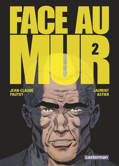 Face au mur | Astier, Laurent. Illustrateur