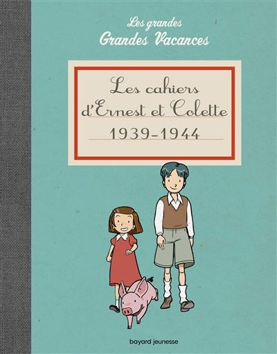 Les grandes grandes vacances. Les cahiers d'Ernest et Colette : 1939-1944