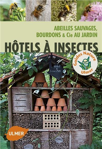 Hôtels à insectes : abeilles sauvages, bourdons & cie au jardin | Orlow, Melanie von (1970-....). Auteur