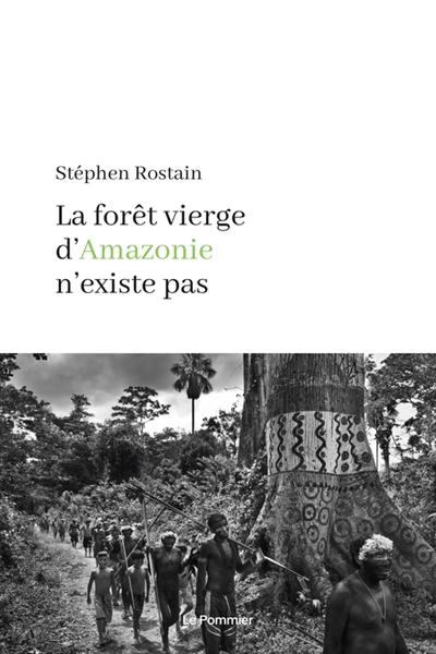 La forêt vierge d'Amazonie n'existe pas