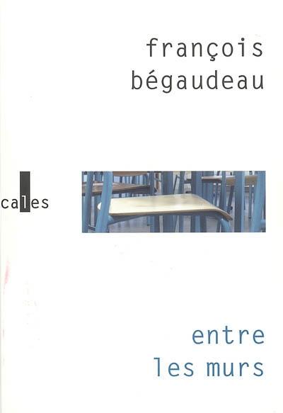 Entre les murs / François Bégaudeau   Bégaudeau, François (1971-....). Auteur