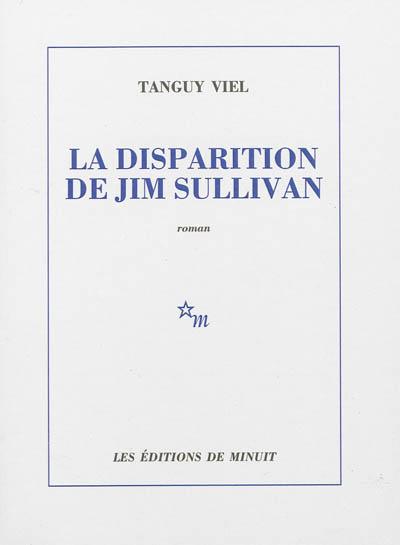 disparition de Jim Sullivan (La)   Viel, Tanguy (1973-....). Auteur