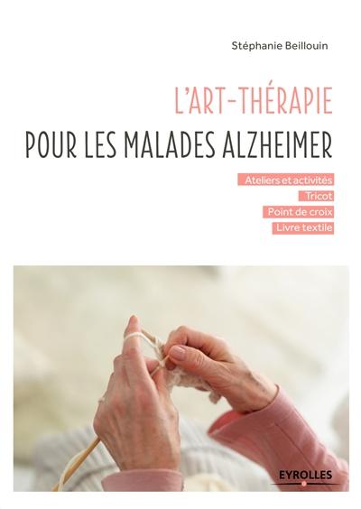 art-thérapie pour les malades Alzheimer (L')   Beillouin, Stéphanie. Auteur