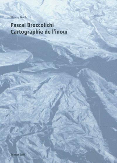 Pascal Broccolichi, Cartographie de l'inouï | Davila, Thierry