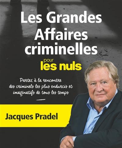 Les grandes affaires criminelles pour les nuls / Jacques Pradel | Pradel, Jacques (1947-....). Auteur