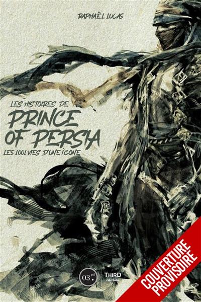 Les histoires de Prince of Persia : les 1.001 vies d'une icône