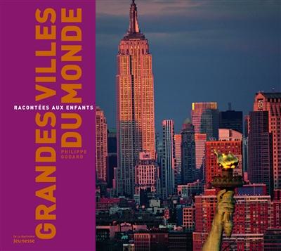 grandes villes du monde (Les) : racontées aux enfants   Godard, Philippe (1959-....). Auteur