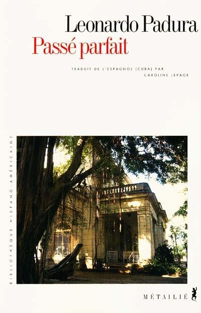 Passé parfait / Leonardo Padura | Padura Fuentes, Leonardo (1955-....). Auteur