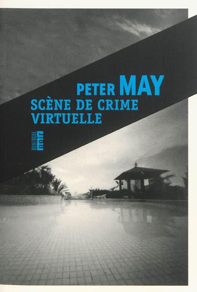 Scène de crime virtuelle | May, Peter (1951-....) - romancier. Auteur