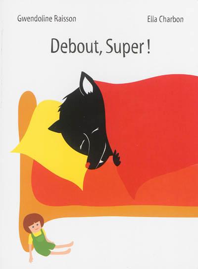 Debout, Super ! | Raisson, Gwendoline. Auteur