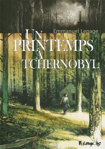 Un printemps à Tchernobyl / Emmanuel Lepage | Lepage, Emmanuel (1966-....). Auteur. Illustrateur