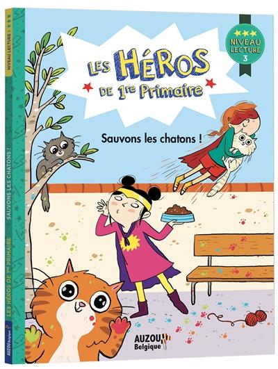 Les héros de 1re primaire. Sauvons les chatons ! : niveau lecture 3