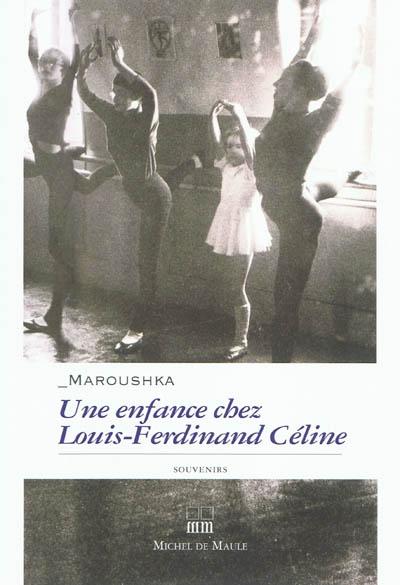 enfance chez Louis-Ferdinand Céline (Une) : souvenirs / Maroushka   Dodelé, Maroushka. Auteur