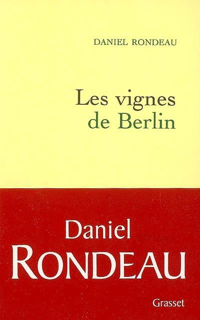 Les vignes de Berlin | Rondeau, Daniel (1948-....). Auteur