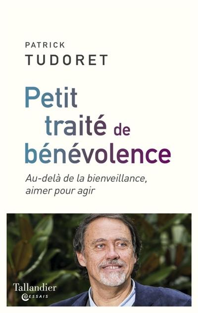 Petit traité de bénévolence : au-delà de la bienveillance, aimer pour agir