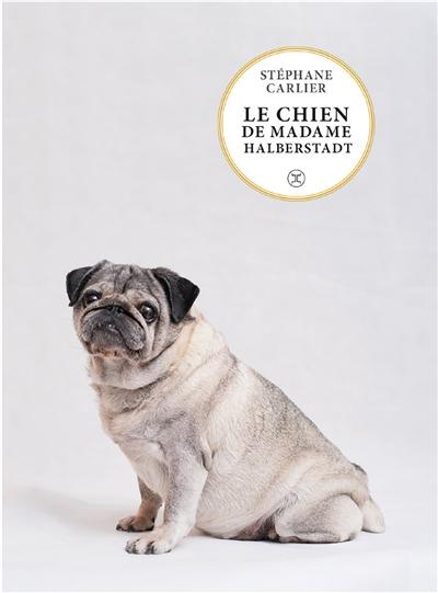 Le chien de madame Halberstadt : novella / Stéphane Carlier   Carlier, Stéphane (1969-....). Auteur