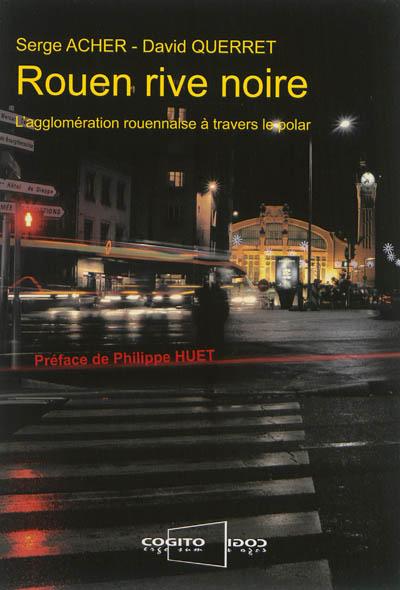 Rouen rive noire : l'agglomération rouennaise à travers le polar